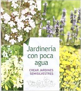 Jardinería con poca agua: crear jardines semisilvestres Guías para la Fertilidad de la Tierra: Amazon.es: Kunkel, Günther, Kunkel, Mary Anne: Libros