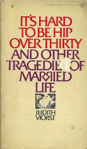 It's Hard to be Hip Over Thirty: And Other Tragedies of Married Life (Book) written by Judith Viorst