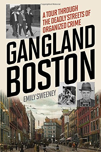 Gangland Boston: A Tour Through the Deadly Streets of Organized Crime