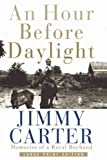 An Hour Before Daylight : Memories Of A Rural Boyhood By Jimmy Carter