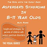 Asperger's Syndrome in 8-11 Year Olds: by the girl with the curly hair: Volume 7 (The Visual Guides)