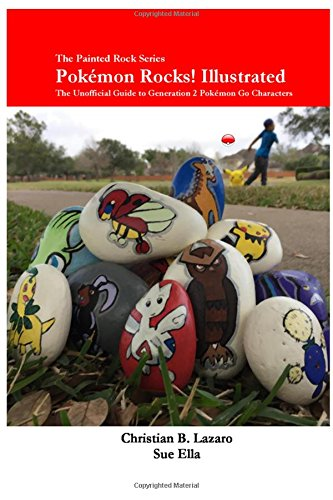 Pokemon Rocks! Illustrated: The Unofficial Guide to Generation 2 Pokemon Go Characters (The Painted Rocks Series) (Volume 2)