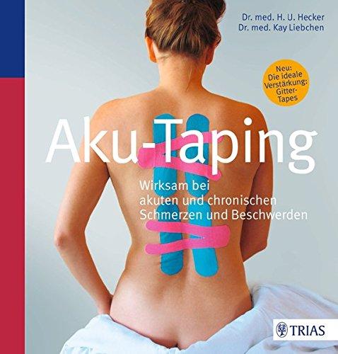 Aku-Taping: Wirksam bei akuten und chronischen Schmerzen und Beschwerden von Hans Ulrich Hecker