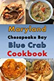 Maryland Chesapeake Blue Crab Cookbook: Maryland Crab Cake, Maryland Crab Soup, Crab Pretzel and Other Crab Recipes (Maryland Cooking)