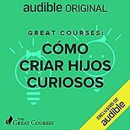 Great Courses: Como Criar Hijos Curiosos [Great Courses: How to Create Curious Children]