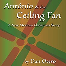 Antonio and the Ceiling Fan: A New Mexican Christmas Story Audiobook by Dan Otero Narrated by Sabina Zuniga-Varela