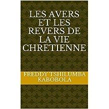 LES AVERS ET LES REVERS DE LA VIE CHRETIENNE (French Edition)