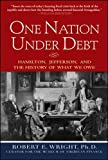 img - for One Nation Under Debt: Hamilton, Jefferson, and the History of What We Owe book / textbook / text book