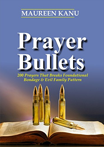 Prayer Bullets: 200 Prayers That Breaks Foundational Bondage