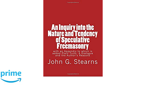 A Dialogue and the Authors Reasons An Inquiry into the Nature and Tendency of Speculative Freemasonry with an Appendix to which is added Plain Truth