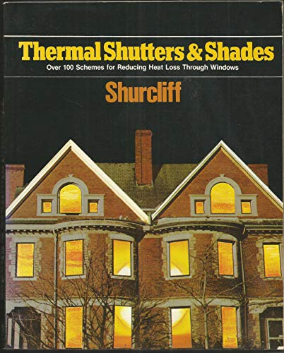 Thermal Shutters and Shades: Over 100 Schemes for Reducing Heat Loss Through Windows