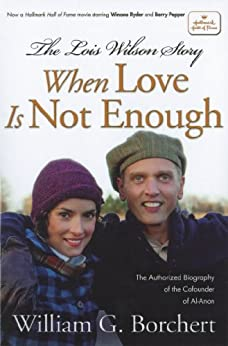 The Lois Wilson Story: When Love is not Enough, The Biography of the Cofounder of Al-Anon. by [Borchert, William G]