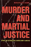 Murder and Martial Justice, Meredith Lentz Adams, 1606350757