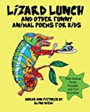 Lizard Lunch and Other Funny Animal Poems for Kids, Alina Niemi, 1937371018