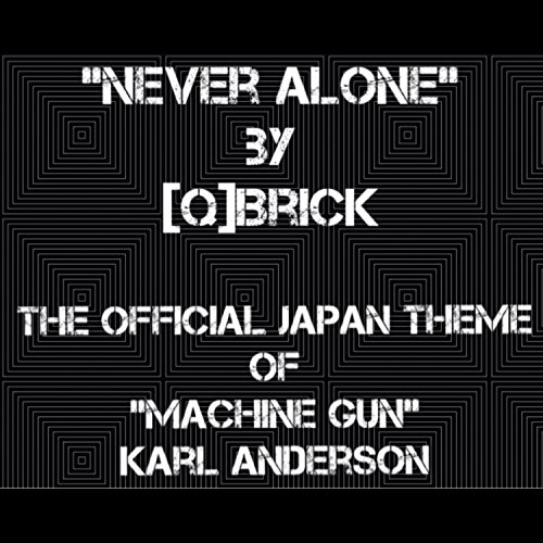 (Never Alone (Machine Gun Karl Anderson Japan Theme))