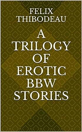 Trilogy of Erotic BBW Stories - Kindle edition by Felix Thibodeau