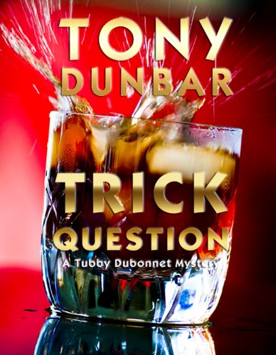 #freebooks – Trick Question: A Hard-Boiled New Orleans Legal Thriller (Tubby Dubonnet #3) (The Tubby Dubonnet Series) by Tony Dunbar