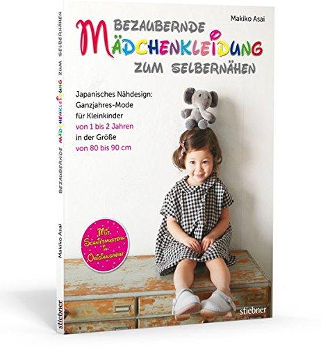 Bezaubernde Mädchenkleidung zum Selbernähen: Japanisches Nähdesign: Ganzjahresmode für Kleinkinder von 1 bis 2 Jahren in der Größe 80 bis 90 cm. Mit Schnittmustern in Originalgröße
