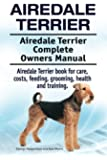 Airedale Terrier. Airedale Terrier Complete Owners Manual. Airedale Terrier book for care, costs, feeding, grooming, health and training.