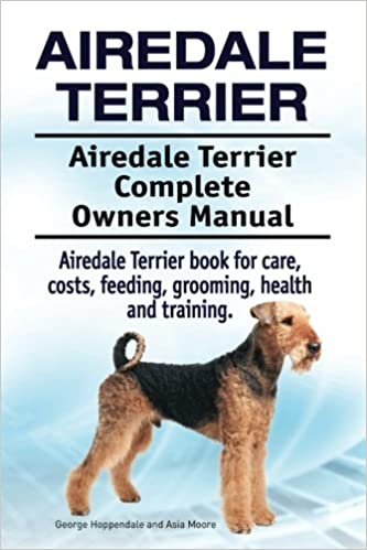 Airedale Terrier Airedale Terrier Complete Owners Manual Airedale