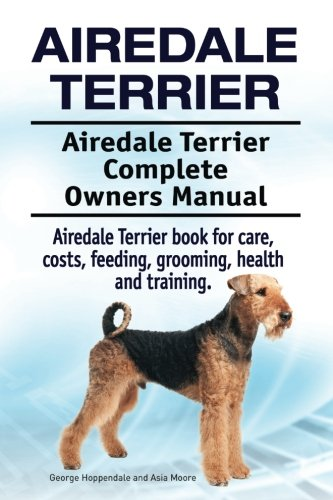 - Airedale Terrier. Airedale Terrier Complete Owners Manual. Airedale Terrier book for care, costs, feeding, grooming, health and training.