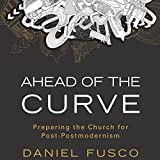 img - for Ahead of the Curve: Preparing the Church for Post-Postmodernism book / textbook / text book