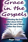 download ebook grace in the gospels: confronting the error that jesus christ taught the law of moses rather than grace pdf epub