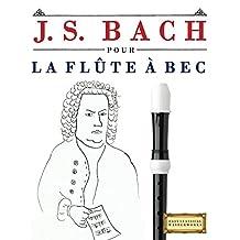 J. S. Bach pour la Flûte à bec: 10 pièces faciles pour la Flûte à bec débutant livre (French Edition)