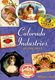 Colorado Industries of the Past, William L. Reich, 1555664164