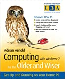 Computing with Windows 7 For the Older and Wiser -Get Up and Running on Your Home PC