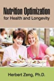 Nutrition Optimization for Health and Longevity, Herbert Zeng, 1440196990
