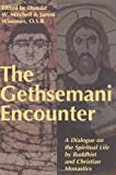 Gethsemani Encounter : A Dialogue on the Spiritual Life by Buddhist and Christian Monastics, James Wiseman, 0826411657