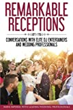 img - for Remarkable Receptions: Conversations with Leading Wedding Professionals book / textbook / text book