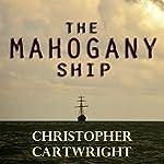 The Mahogany Ship: Sam Reilly, Book 2 | Christopher Cartwright
