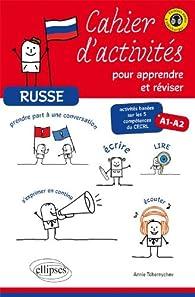 Russe Cahier d'Activites pour Apprendre & Reviser Activites Basees Sur les 5 Compétences Cecrl A1-A2 par Annie Tchernychev