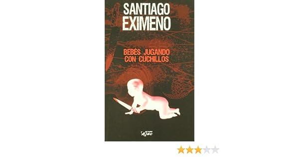 Bebes Jugando Con Cuchillos: Amazon.es: Santiago Eximeno: Libros