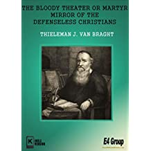 The Bloody Theater Or Martyrs Mirror of the Defenseless Christians