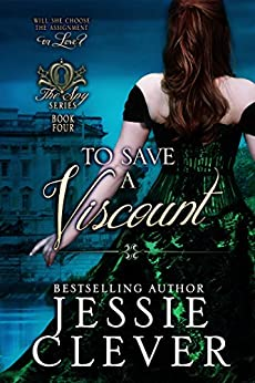To Save a Viscount (The Spy Series Book 4) by [Clever, Jessie]