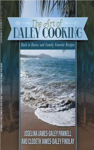 The Art of Daley Cooking: Back to Basics and Family Favorite Recipes by Joselina James-Daley Pannell, Clodeth James-Daley Findlay