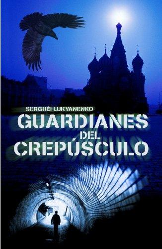 Guardianes del crepusculo / Twilight Watch (Spanish Edition) - Lukyanenko, Serguei