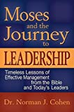 img - for Moses and the Journey to Leadership: Timeless Lessons of Effective Management from the Bible and Today's Leaders book / textbook / text book
