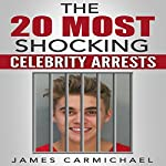 The 20 Most Shocking Celebrity Arrests   James Carmichael