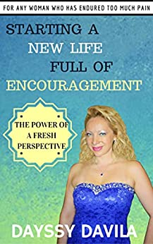 Starting a New Life Full of Encouragement: The Power of a Fresh Perspective by [Davila, Dayssy]
