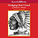 Dodging Red Cloud Audiobook by Richard S. Wheeler Narrated by George Guidall