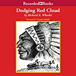 Dodging Red Cloud | Richard S. Wheeler