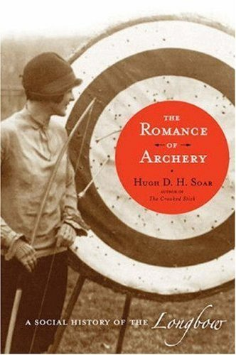 The Romance of Archery: A Social History of the Longbow by Hugh D. H. Soar (2008-12-15) - Vision Longbow
