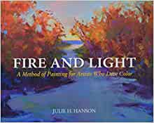 Fire and Light: A Method of Painting for Artists Who Love Color
