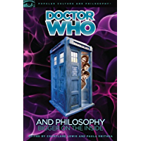 Doctor Who and Philosophy: Bigger on the Inside (Popular Culture and Philosophy Book 55)