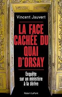 La face cachée du Quai d'Orsay : enquête sur un ministère à la dérive, Jauvert, Vincent