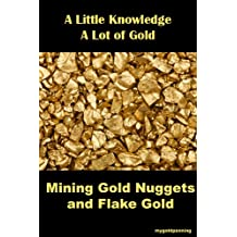 Mining Gold Nuggets and Flake Gold